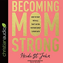 Becoming MomStrong: How to Fight with All That's in You for Your Family and Your Faith Audiobook by Heidi St. John Narrated by Heidi St. John