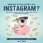 Endlich Erfolgreich auf Instagram?: Geld verdienen, Sponsoren finden, Gratisprodukte erhalten und Reichweite vergrößern Ein Ratgeber für private Nutzer & Geschäftsleute   Jan P. Zühlke