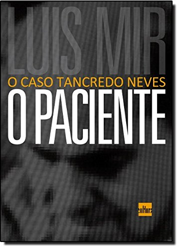 O Paciente. O Caso Tancredo Neves