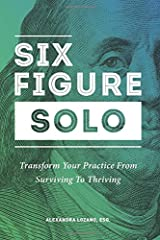 Six Figure Solo: Transform Your Practice from Surviving to Thriving Paperback