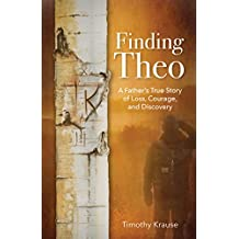 Finding Theo: A Father's True Story of Loss, Courage, and Discovery