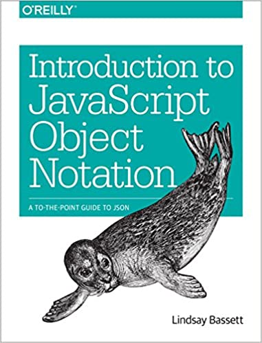 introduction to javascript object notation a to the point guide to json lindsay bassett 9781491929483 amazoncom books