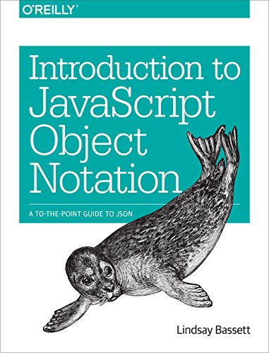 Introduction to JavaScript Object Notation: A To-the-Point Guide to JSON by O Reilly Media
