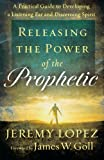 Releasing the Power of the Prophetic, Jeremy Lopez, 0800795210
