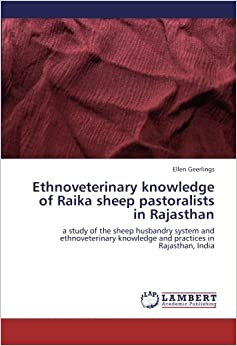 Ethnoveterinary knowledge of Raika sheep pastoralists in Rajasthan: a study of the sheep husbandry system and ethnoveterinary knowledge and practices in Rajasthan, India