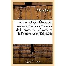 ANTHROPOLOGIE. ETUDE DES ORGANES FONCTIONS MALADIES DE L'HOMME DE LA FEMME ET DE L'ENFANT ATLAS
