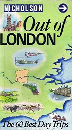 Out of London: The 60 Best Day Trips (Nicholson guides)