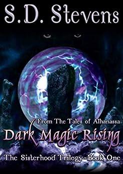 Dark Magic Rising (The Sisterhood Trilogy Book 1) by [Stevens, S.D.]