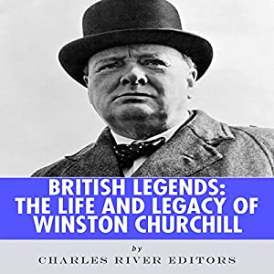 British Legends: The Life and Legacy of Winston Churchill Audiobook