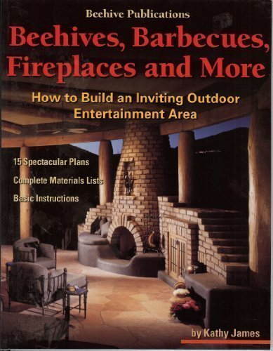 Beehives, Barbecues, Fireplaces, and More: How to Build an Inviting Outdoor Entertainment Area : 15 Spectacular Plans, Complete Material Lists, Basic Instructions (Furniture Of List Materials)