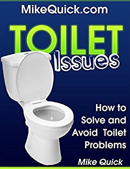 Toilet Issues: How to Solve and Avoid Toilet Problems by [Quick, Mike]