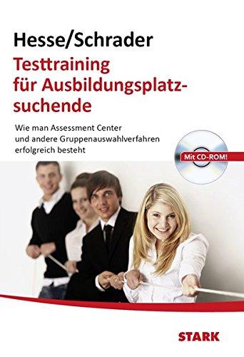 Hesse/Schrader: Testtraining für Ausbildungsplatzsuchende: Wie man Assessment Center und andere Gruppenauswahlverfahren erfolgreich besteht