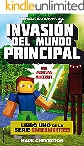Invasión del mundo principal: Una aventura Minecraft (Junior - Juvenil (roca) nº 1) (Spanish Edition)