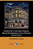 Social Life in Old New Orleans, Eliza McHatton-Ripley, 1409981916