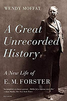 Great Unrecorded History A New Life Of Em Forster By