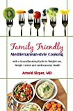 Family Friendly Mediterranean Cooking: With a Groundbreaking Guide to Weight Loss, Weight Control and Cardiovascular Health