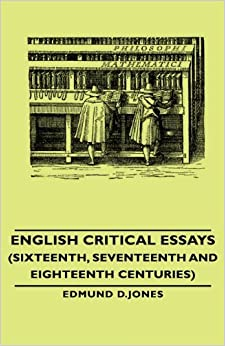 English Critical Essays (Sixteenth, Seventeenth and Eighteenth Centuries)