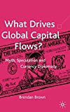 img - for What Drives Global Capital Flows?: Myth, Speculation and Currency Diplomacy book / textbook / text book