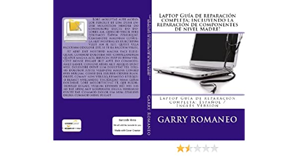 Amazon.com: Laptop Guía de reparación completa; incluyendo la reparación de componentes de nivel Madre! (Spanish Edition) eBook: Garry Romaneo: Kindle Store
