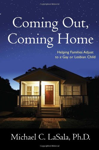 Coming Out, Coming Home: Helping Families Adjust to a Gay or Lesbian Child