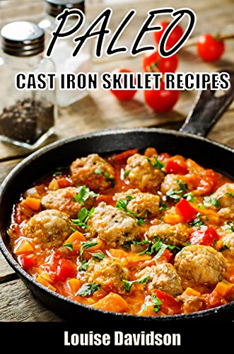 Paleo Cast Iron Skillet Recipes by [Davidson, Louise]