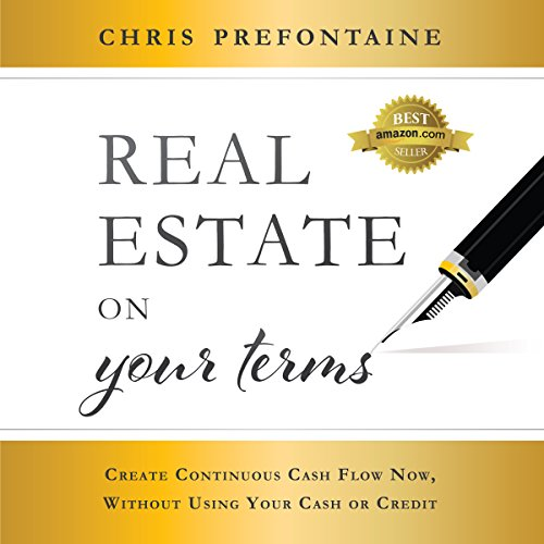 Real Estate on Your Terms: Create Continuous Cash Flow Now, Without Using Your Cash or Credit by Advantage Media Group