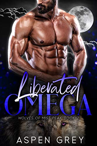 (Liberated Omega: An MM Mpreg Shifter Romance (Wolves of Mist Peak Book 2) )