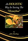 An Holistic Way in Saving the Honeybee, John Harding, 190484670X