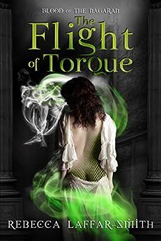 The Flight of Torque (Blood of the Nagaran Book 1) by [Laffar-Smith, Rebecca]