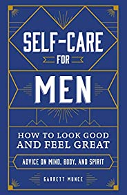 Self-Care for Men: How to Look Good and Feel Great (English Edition)