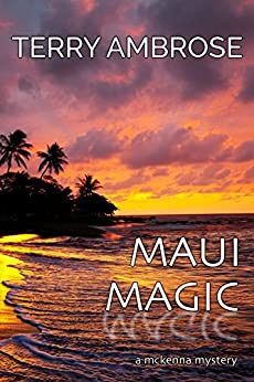 Maui Magic: A McKenna Mystery (Trouble in Paradise Book 8) by [Ambrose, Terry]