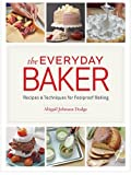 download ebook the everyday baker: recipes and techniques for foolproof baking by abigail johnson dodge (2015-12-01) pdf epub