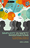 Simplicity in Safety Investigations: A Practitioner's Guide to Applying Safety Science
