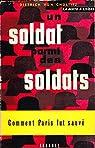 Un soldat parmi des soldats, comment Paris fut sauvé par Von Choltitz