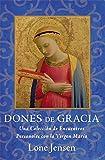 Dones De Gracia: Una Coleccion de Encuentros Personales con la Virgen Maria (Spanish Edition)