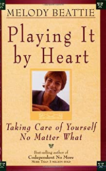 Playing It by Heart: Taking Care of Yourself No Matter What 1567315658 Book Cover