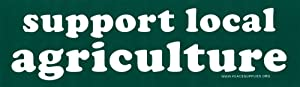 Support Local Agriculture – Farming Bumper Sticker/Decal (11.25