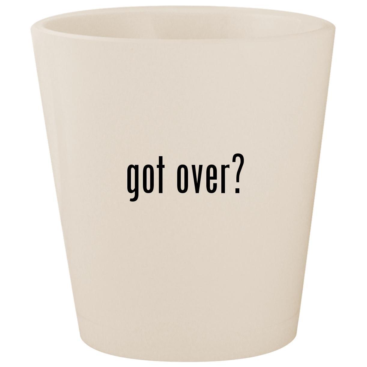 got over? - White Ceramic 1.5oz Shot Glass