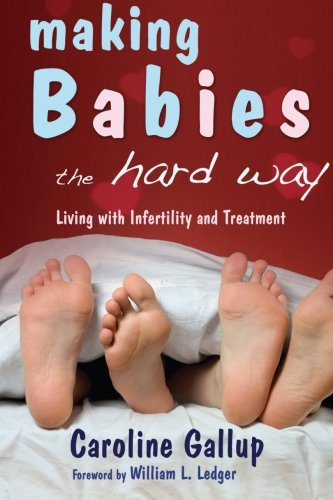 Download Making Babies the Hard Way: Living with Infertility and Treatment pdf