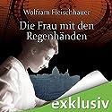 Die Frau mit den Regenhänden Hörbuch von Wolfram Fleischhauer Gesprochen von: Detlef Bierstedt, Uve Teschner