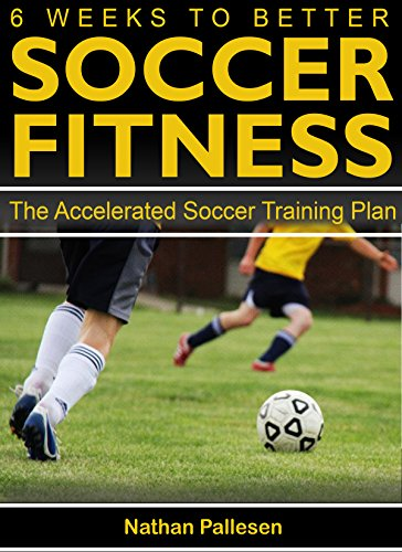 6 Weeks to Better Soccer Fitness: The Accelerated Soccer Training Plan (Soccer Conditioning compare prices)