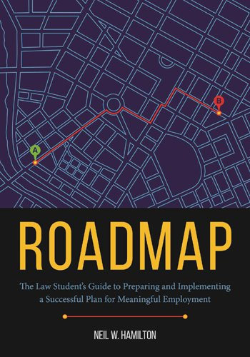 Roadmap: The Law Student's Guide to Preparing and Implementing a Successful Plan for Meaningful Employment