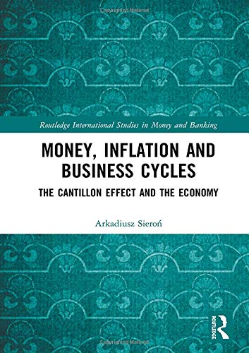 Money, Inflation and Business Cycles: The Cantillon Effect and the Economy (Routledge International Studies in Money and Banking)
