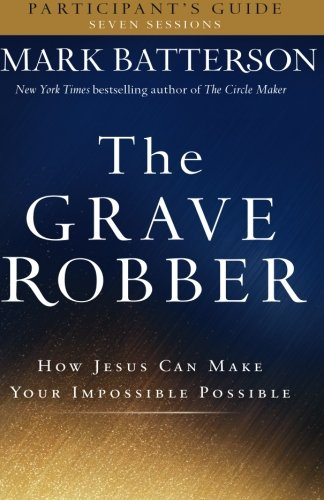 The Grave Robber Participant's Guide: How Jesus Can Make Your Impossible Possible (Seven-Week Study - The Florida To Mall How Get To