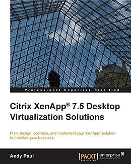 Citrix XenApp® 7.5 Desktop Virtualization Solutions by [Paul, Andy]