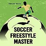 Soccer Freestyle Master | Mirsad Hasic