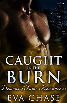 Caught in the Burn (Demons of Fame Romances Book 4) by [Chase, Eva]