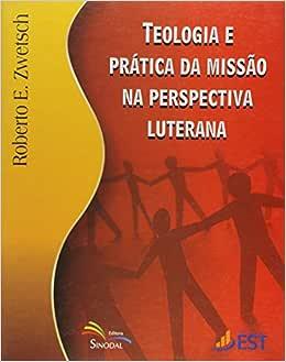 Teologia E Pratica Da Missao Na Perspectiva Luterana