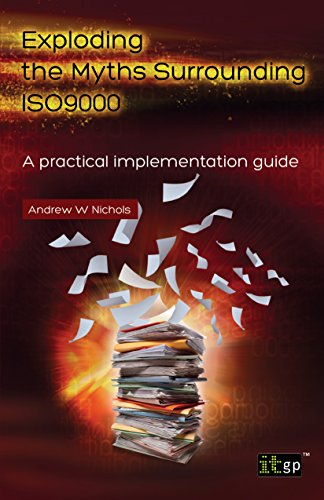 Exploding The Myths Surrounding ISO 9000: A Practical Implementation Guide