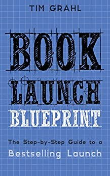 Book Launch Blueprint: The Step-by-Step Guide to a Bestselling Launch by [Grahl, Tim]